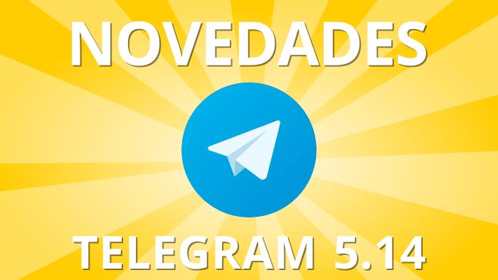 NOVEDADES DE TELEGRAM 5.14 Y OTROS TRUCOS