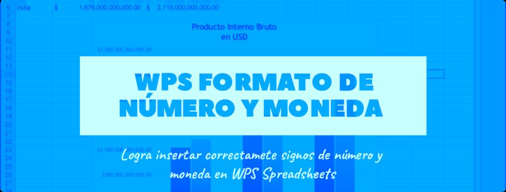 WPS FORMATO DE NÚMERO Y MONEDA